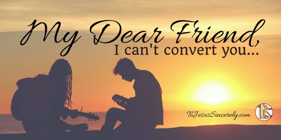 My Dear Friend, I Can't Convert You