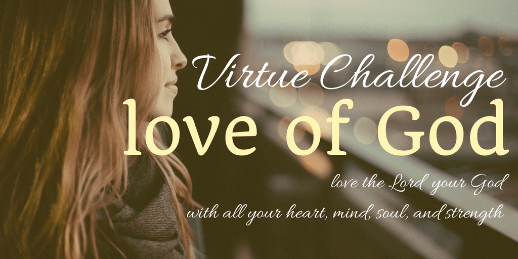 Virtue Challenge: Love of God