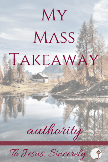 #MyMassTakeaway: I pray that I remember to use my own authority with justice and respect. I pray that I set fair rules and policies. And that I show my children that I will use my authority with love and with desire for what's best for them. And I pray that as my children grow they learn to love and trust God's authority. Because His commands are always for their good.
