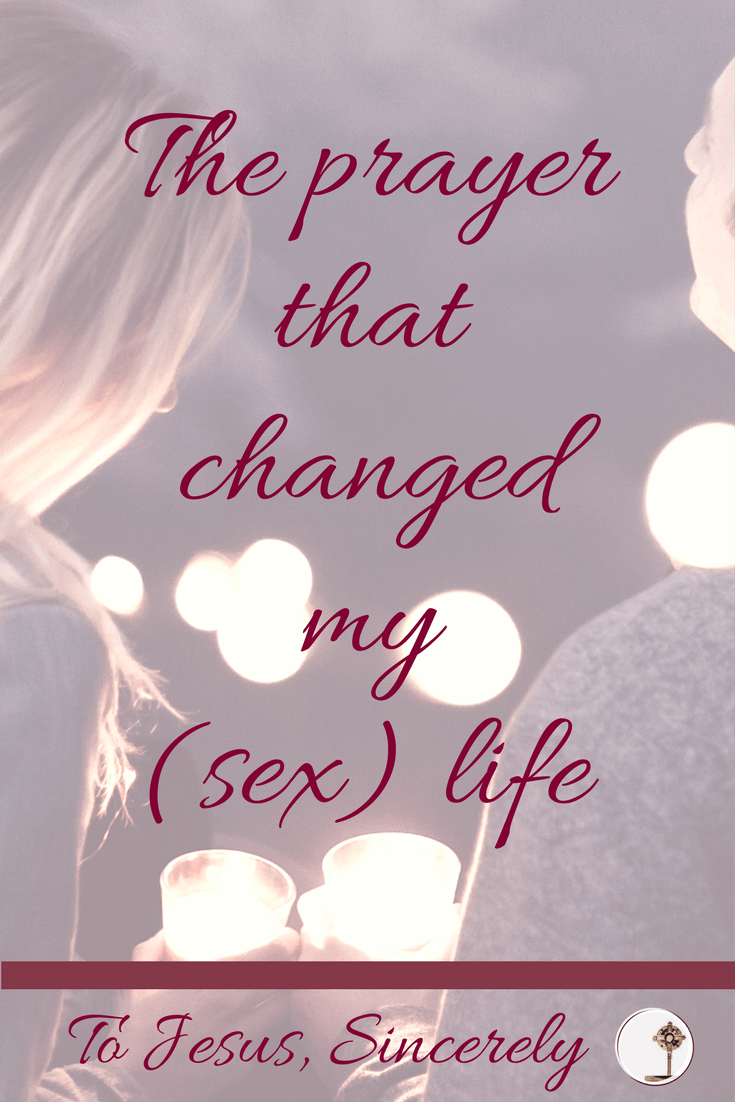 The prayer that changed my (sex) life...