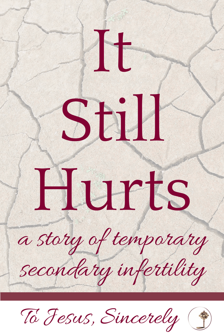 It Still Hurts - A Story of Temporary Secondary Infertility