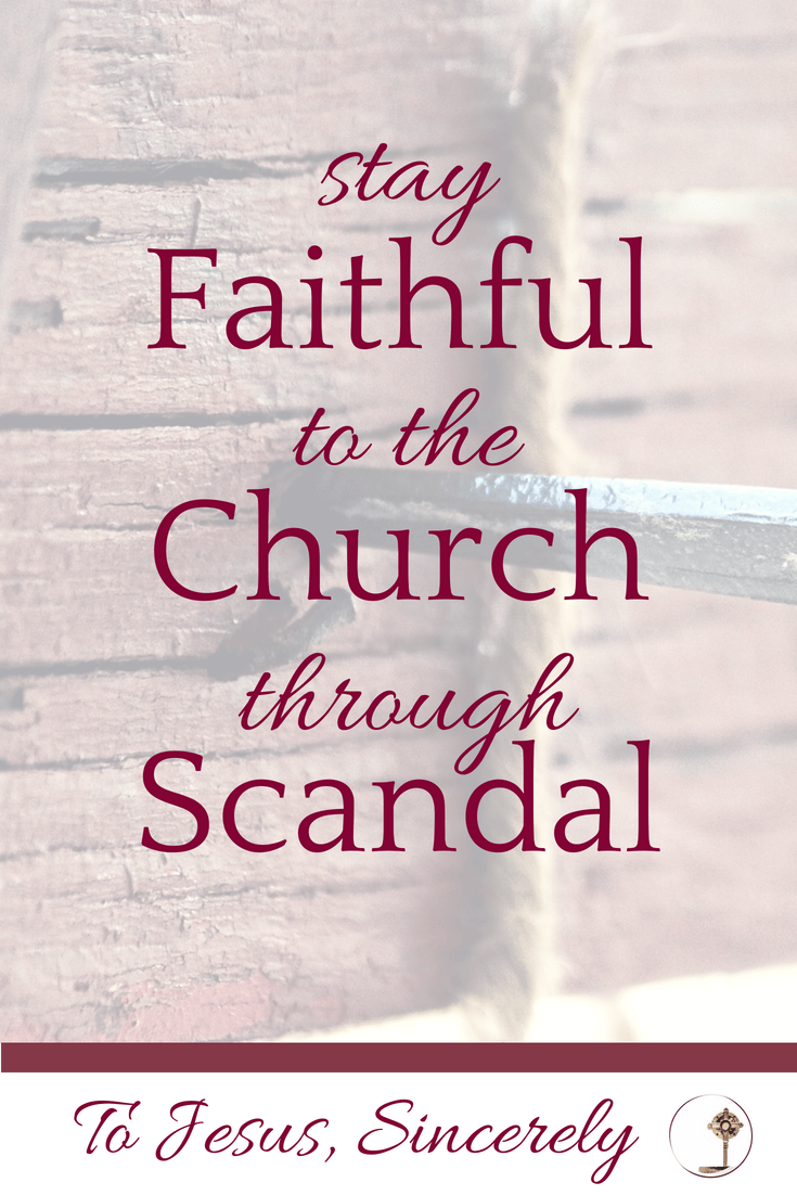 Stay Faithful To The Church Through Scandal.png